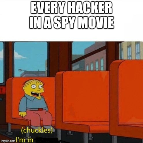 Chuckles, I'm in danger | EVERY HACKER IN A SPY MOVIE | image tagged in chuckles im in danger | made w/ Imgflip meme maker
