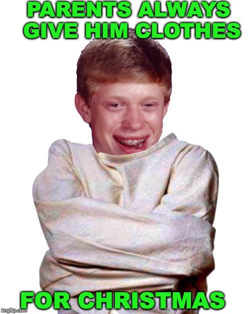 Brian's Christmas Present | PARENTS ALWAYS GIVE HIM CLOTHES FOR CHRISTMAS | image tagged in bad luck brian,christmas,straight jacket | made w/ Imgflip meme maker