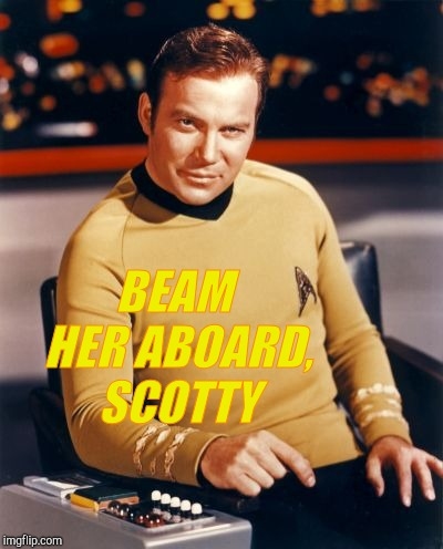 Kirk thinks you're interesting,,, | BEAM HER ABOARD, SCOTTY | image tagged in kirk thinks you're interesting | made w/ Imgflip meme maker