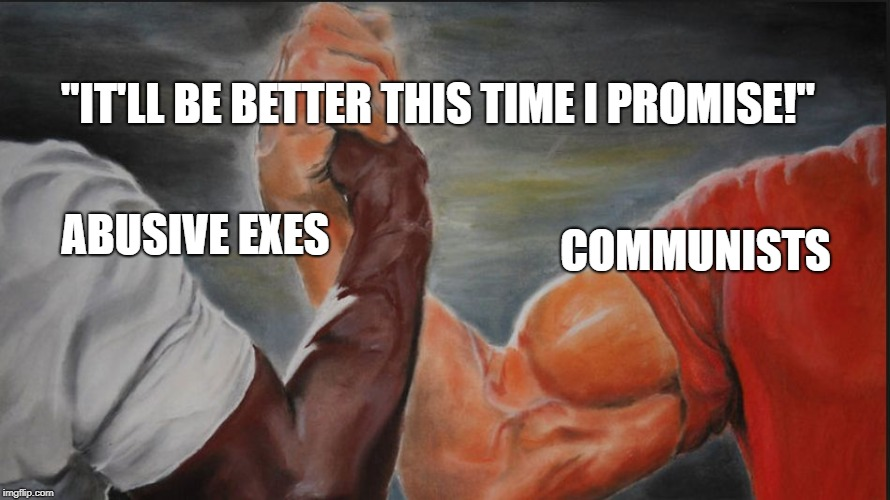 "Black White Arms | COMMUNISTS ""IT'LL BE BETTER THIS TIME I PROMISE!"" ABUSIVE EXES 