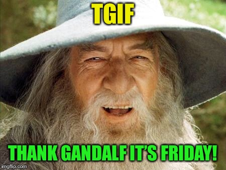 TGIF | TGIF THANK GANDALF IT'S FRIDAY! | image tagged in swag gandalf,tgif,atheist,christianity,sarcasm,funny memes | made w/ Imgflip meme maker