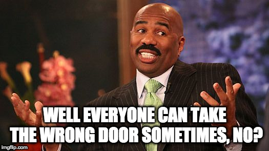 shrug | WELL EVERYONE CAN TAKE THE WRONG DOOR SOMETIMES, NO? | image tagged in shrug | made w/ Imgflip meme maker