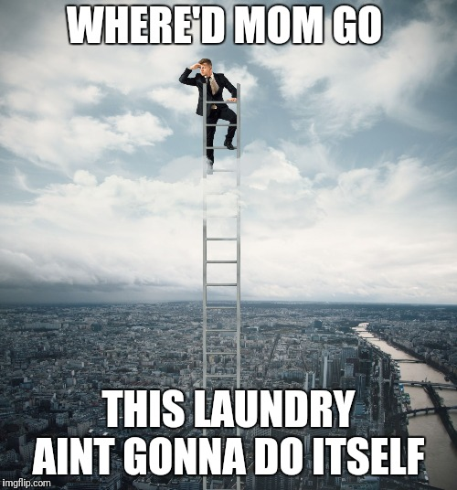 searching | WHERE'D MOM GO THIS LAUNDRY AINT GONNA DO ITSELF | image tagged in searching | made w/ Imgflip meme maker
