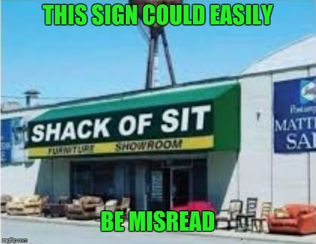 Say that three times fast | THIS SIGN COULD EASILY BE MISREAD | image tagged in shack,signs,funny signs,memes,funny,you had one job | made w/ Imgflip meme maker