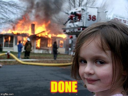 Disaster Girl Meme | DONE | image tagged in memes,disaster girl | made w/ Imgflip meme maker