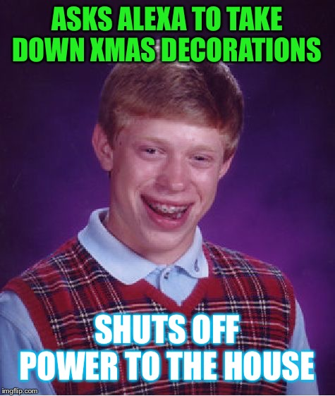 Alexa Take Down The Christmas Decorations Imgflip