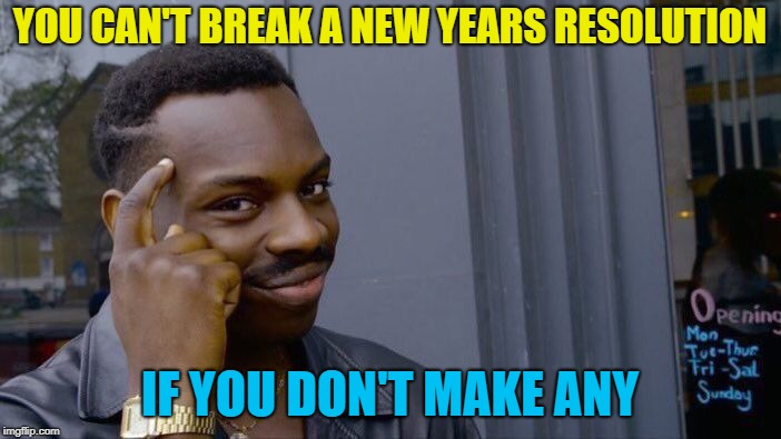Roll Safe Think About It Meme | YOU CAN'T BREAK A NEW YEARS RESOLUTION IF YOU DON'T MAKE ANY | image tagged in memes,roll safe think about it | made w/ Imgflip meme maker