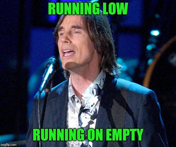 RUNNING LOW RUNNING ON EMPTY | made w/ Imgflip meme maker