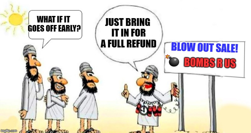 SALE! | WHAT IF IT GOES OFF EARLY? JUST BRING IT IN FOR A FULL REFUND BLOW OUT SALE! BOMBS R US | image tagged in bombs r us,terrorist,joke,funny | made w/ Imgflip meme maker