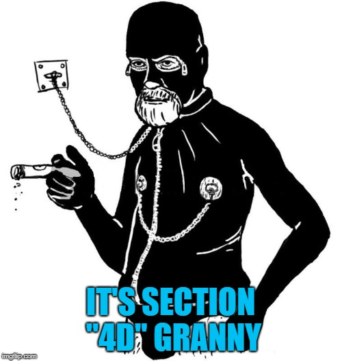 "IT'S SECTION ""4D"" GRANNY 