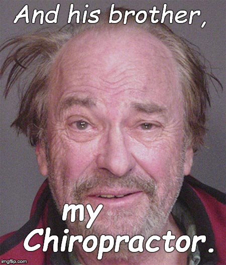 And his brother, my      Chiropractor. | made w/ Imgflip meme maker