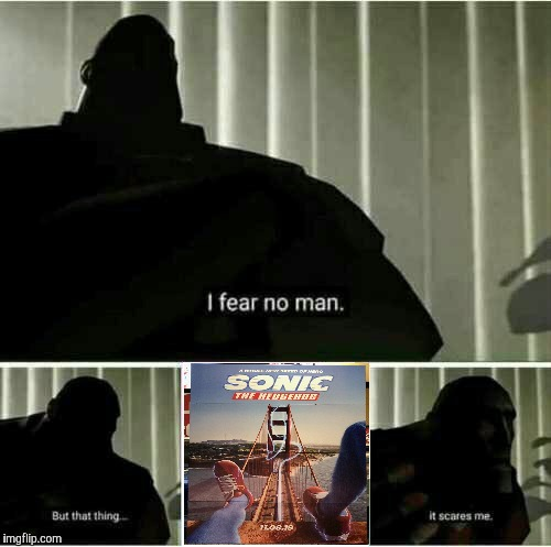 The Sonic movie is gonna suck. 'Nuff said. | image tagged in i fear no man,sonic,sonic the hedgehog,movie,bad movies,tf2 | made w/ Imgflip meme maker