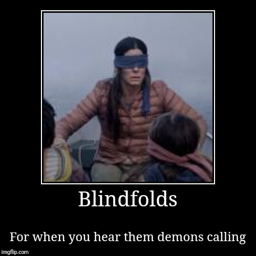 Blindfolds | For when you hear them demons calling | image tagged in funny,demotivationals | made w/ Imgflip demotivational maker