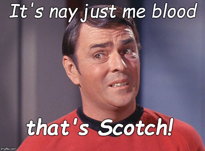Scotty | It's nay just me blood that's Scotch! | image tagged in scotty | made w/ Imgflip meme maker
