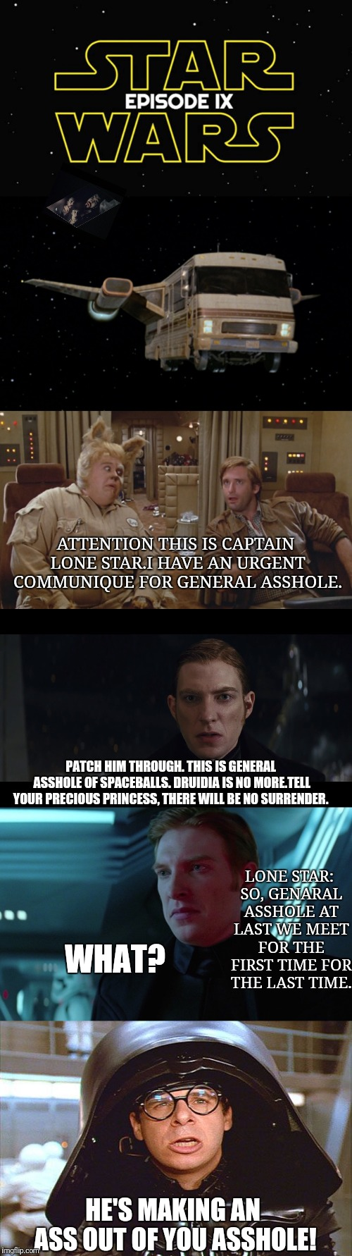 SpaceWars IX | ATTENTION THIS IS CAPTAIN LONE STAR.I HAVE AN URGENT COMMUNIQUE FOR GENERAL ASSHOLE. PATCH HIM THROUGH. THIS IS GENERAL ASSHOLE OF SPACEBALL | image tagged in spaceballs,star wars,superman,general zod,star wars memes | made w/ Imgflip meme maker