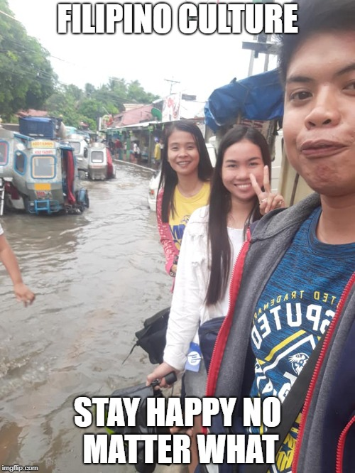 Filipino culture, stay happy no matter what | FILIPINO CULTURE STAY HAPPY NO MATTER WHAT | image tagged in optimism,smile | made w/ Imgflip meme maker