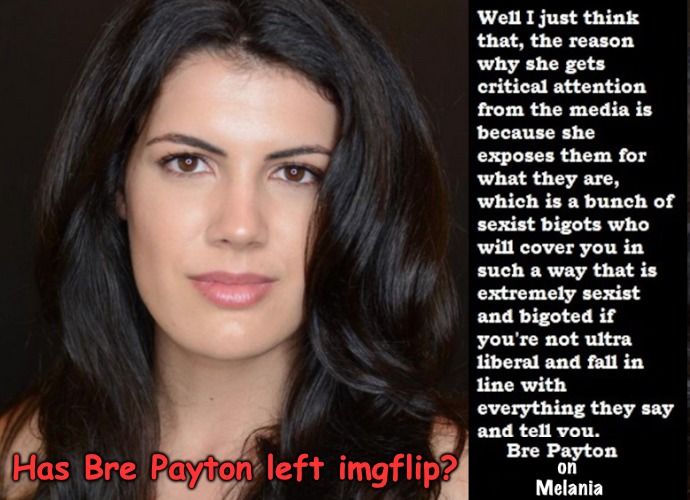 Bre Payton 1992-2018. Has Left many Good Friends. | Has Bre Payton left imgflip? | image tagged in bre payton | made w/ Imgflip meme maker