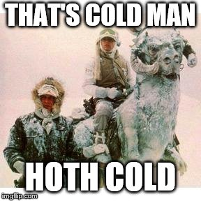 Life on Hoth | THAT'S COLD MAN HOTH COLD | image tagged in life on hoth | made w/ Imgflip meme maker