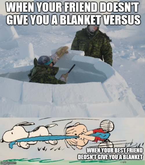 When your friend doesn't give you a blanket |  WHEN YOUR FRIEND DOESN'T GIVE YOU A BLANKET VERSUS; WHEN YOUR BEST FRIEND DEOSN'T GIVE YOU A BLANKET | image tagged in blanket,best friends,arctic,snoopy | made w/ Imgflip meme maker