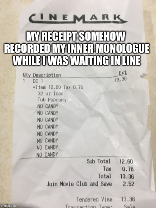 No Candy | MY RECEIPT SOMEHOW RECORDED MY INNER MONOLOGUE WHILE I WAS WAITING IN LINE | image tagged in candy,movies | made w/ Imgflip meme maker