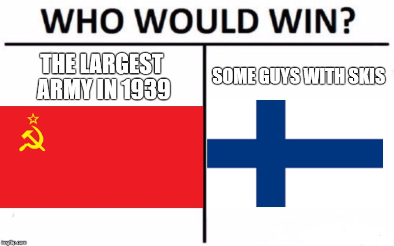 Who Would Win? Meme | THE LARGEST ARMY IN 1939 SOME GUYS WITH SKIS | image tagged in memes,who would win | made w/ Imgflip meme maker