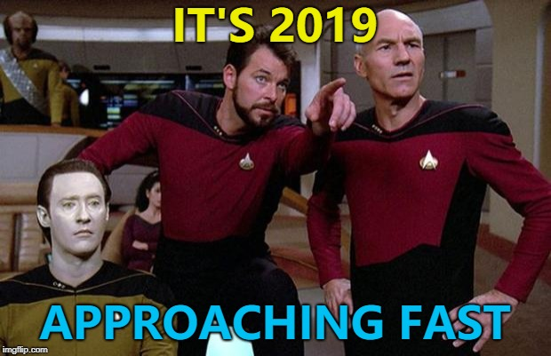 Time flies when you're making memes... :) |  IT'S 2019; APPROACHING FAST | image tagged in riker point,memes,2019,new year,star trek,star trek the next generation | made w/ Imgflip meme maker