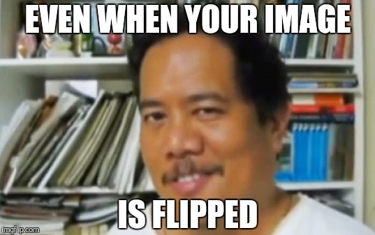 Filipino | EVEN WHEN YOUR IMAGE IS FLIPPED | image tagged in filipino | made w/ Imgflip meme maker