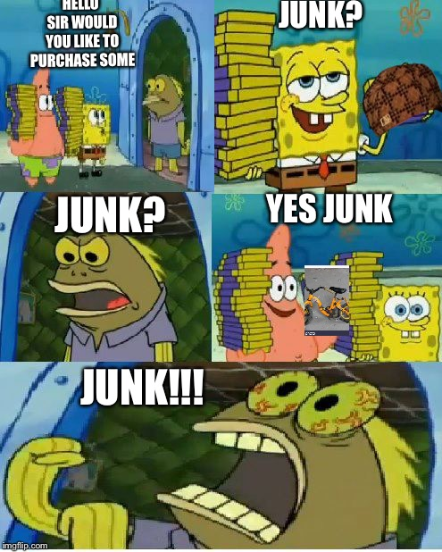 Chocolate Spongebob | HELLO SIR WOULD YOU LIKE TO PURCHASE SOME JUNK? JUNK? YES JUNK JUNK!!! | image tagged in memes,chocolate spongebob | made w/ Imgflip meme maker