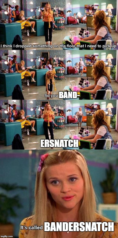 OMG...IT'S THE BANDERSNATCH! | BAND- ERSNATCH BANDERSNATCH | image tagged in bandersnatch,memes,cancer,birdbox,netflix,when you see the booty,memes | made w/ Imgflip meme maker