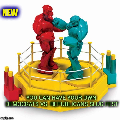 Repackaging old toys for the new Millennium | NEW YOU CAN HAVE YOUR OWN DEMOCRATS VS. REPUBLICANS SLUG FEST | image tagged in robots,fight club,politicians,slug life,beating | made w/ Imgflip meme maker