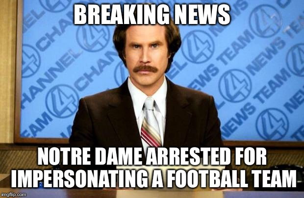BREAKING NEWS | BREAKING NEWS NOTRE DAME ARRESTED FOR IMPERSONATING A FOOTBALL TEAM | image tagged in breaking news | made w/ Imgflip meme maker