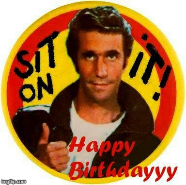 The Fonz Fonzie Happy Days Happy Birthday | image tagged in the fonz,happy days,happy birthday,birthdays,fonzie | made w/ Imgflip meme maker