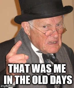 Back In My Day Meme | THAT WAS ME IN THE OLD DAYS | image tagged in memes,back in my day | made w/ Imgflip meme maker