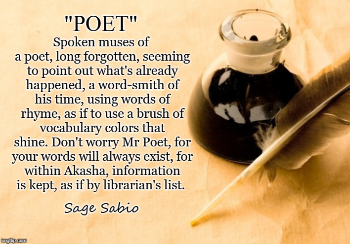 Word-Smith | Spoken muses of a poet, long forgotten,seeming to point out what's already happened,a word-smith of his time, using words of rhyme,as if  | image tagged in poetry,poem,poetic,poet,muse,akasha | made w/ Imgflip meme maker