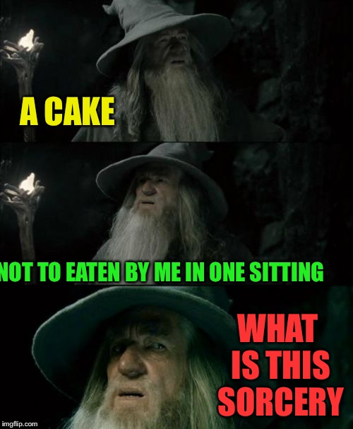 Confused Gandalf Meme | A CAKE NOT TO EATEN BY ME IN ONE SITTING WHAT IS THIS SORCERY | image tagged in memes,confused gandalf | made w/ Imgflip meme maker