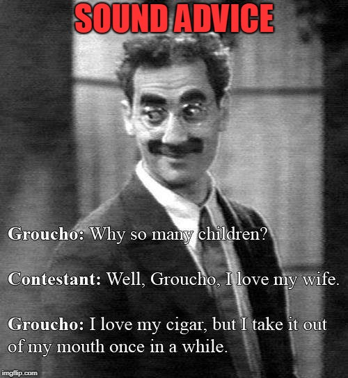 Groucho's Advice | image tagged in groucho marx,children,advice,cigar | made w/ Imgflip meme maker