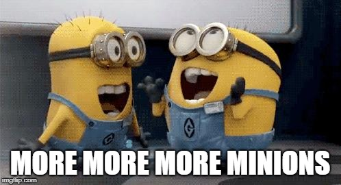 Excited Minions Meme | MORE MORE MORE MINIONS | image tagged in memes,excited minions | made w/ Imgflip meme maker