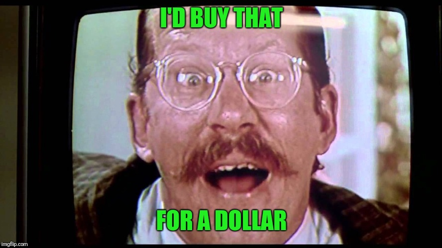 I'd buy THAT for a dollar! | I'D BUY THAT FOR A DOLLAR | image tagged in i'd buy that for a dollar | made w/ Imgflip meme maker