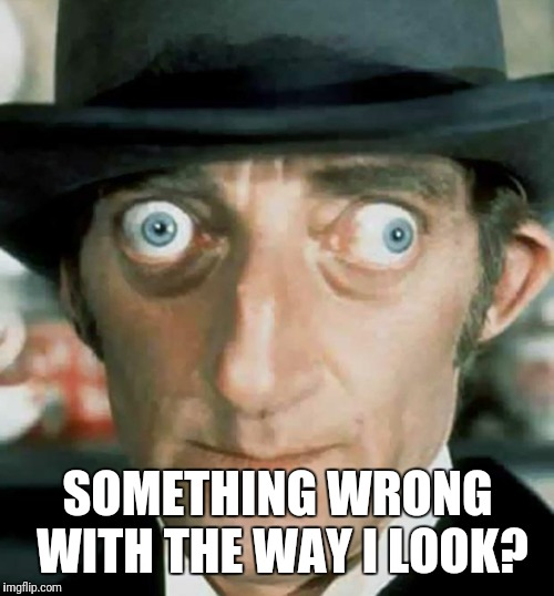 Crazy Eyes | SOMETHING WRONG WITH THE WAY I LOOK? | image tagged in crazy eyes | made w/ Imgflip meme maker