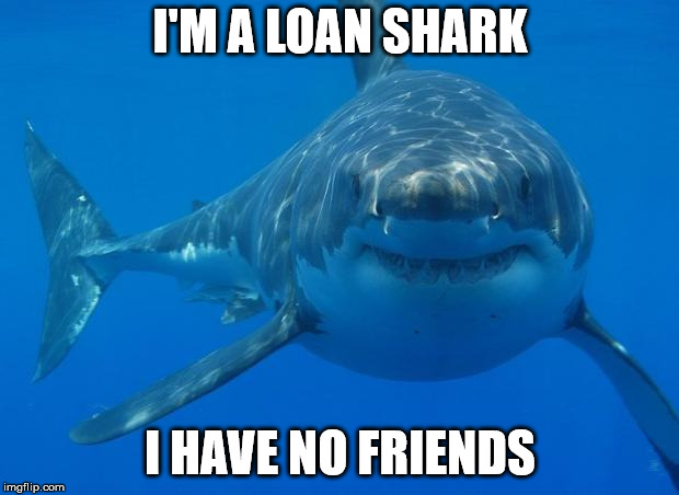 "This is what ""Loan sharks"" really means! 
