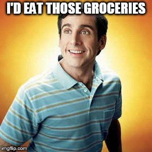 40 year old virgin | I'D EAT THOSE GROCERIES | image tagged in 40 year old virgin | made w/ Imgflip meme maker