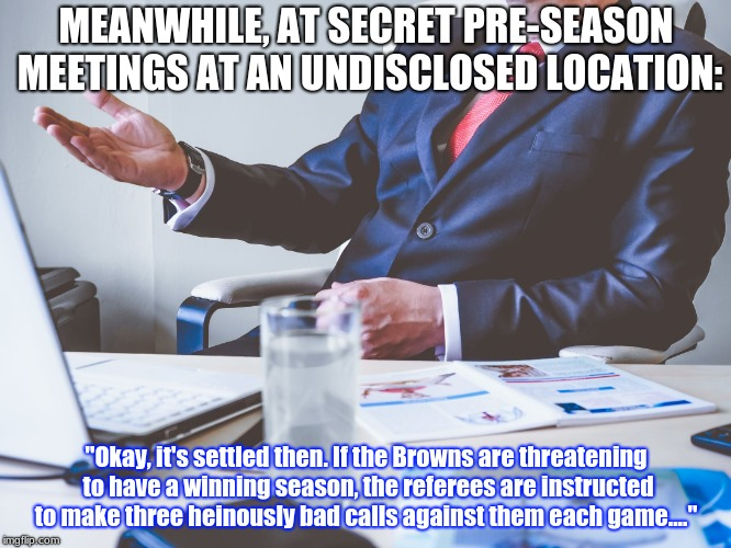 "TRUTH, the NFL and the Browns | MEANWHILE, AT SECRET PRE-SEASON MEETINGS AT AN UNDISCLOSED LOCATION: ""Okay, it's settled then. If the Browns are threatening to have a winni 