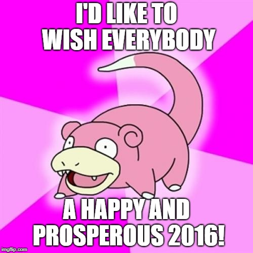 Slowpoke | I'D LIKE TO WISH EVERYBODY A HAPPY AND PROSPEROUS 2016! | image tagged in memes,slowpoke,happy new year,2016,2019 | made w/ Imgflip meme maker