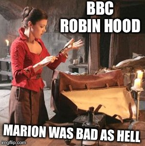 BBC ROBIN HOOD MARION WAS BAD AS HELL | made w/ Imgflip meme maker