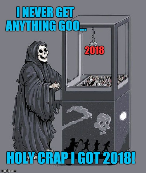 Happy New Year My Friends!!!!!!  |  I NEVER GET ANYTHING GOO... 2018; HOLY CRAP I GOT 2018! | image tagged in grim reaper claw machine,happy new year,memes,imgflip,2019,goodbye | made w/ Imgflip meme maker