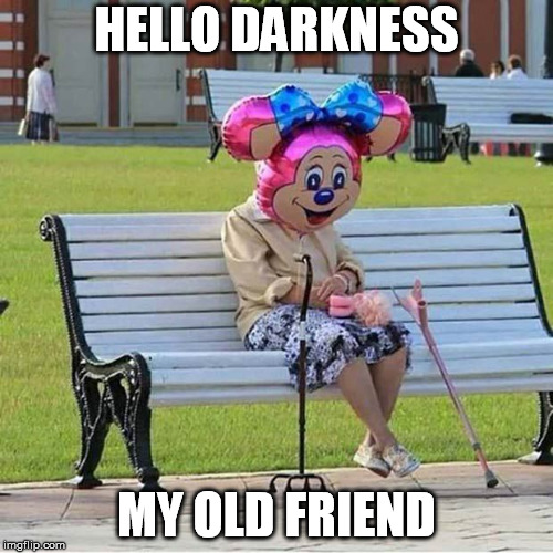 Hello |  HELLO DARKNESS; MY OLD FRIEND | image tagged in hello darkness my old friend | made w/ Imgflip meme maker