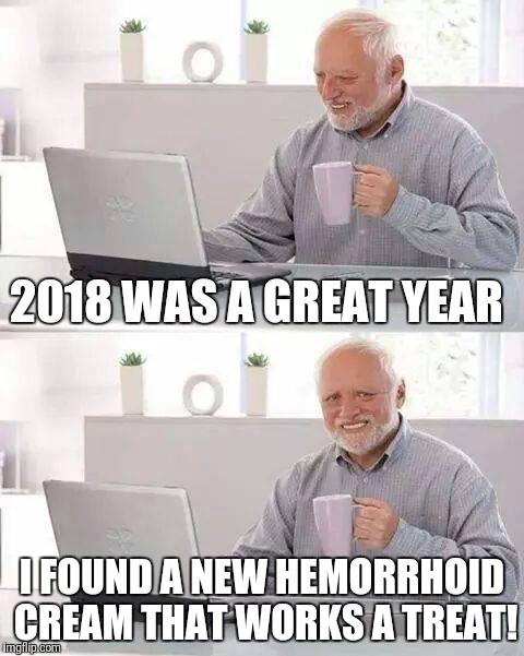 Hide the hemorrhoid pain, Harold | 2018 WAS A GREAT YEAR I FOUND A NEW HEMORRHOID CREAM THAT WORKS A TREAT! | image tagged in memes,hide the pain harold,hemorrhoids,newyear | made w/ Imgflip meme maker