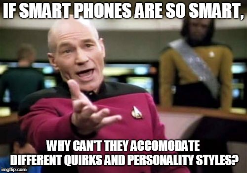 Picard Wtf Meme | IF SMART PHONES ARE SO SMART, WHY CAN'T THEY ACCOMODATE DIFFERENT QUIRKS AND PERSONALITY STYLES? | image tagged in memes,picard wtf | made w/ Imgflip meme maker