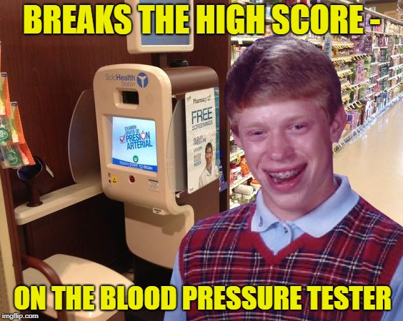Cheap Arcade  |  BREAKS THE HIGH SCORE -; ON THE BLOOD PRESSURE TESTER | image tagged in funny memes,video game,blood pressure,healthcare | made w/ Imgflip meme maker
