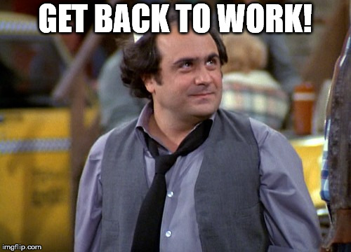 Dipalma | GET BACK TO WORK! | image tagged in dipalma | made w/ Imgflip meme maker